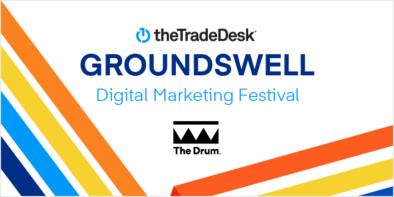 The Drum & The Trade Desk host digital marketing festival, Groundswell